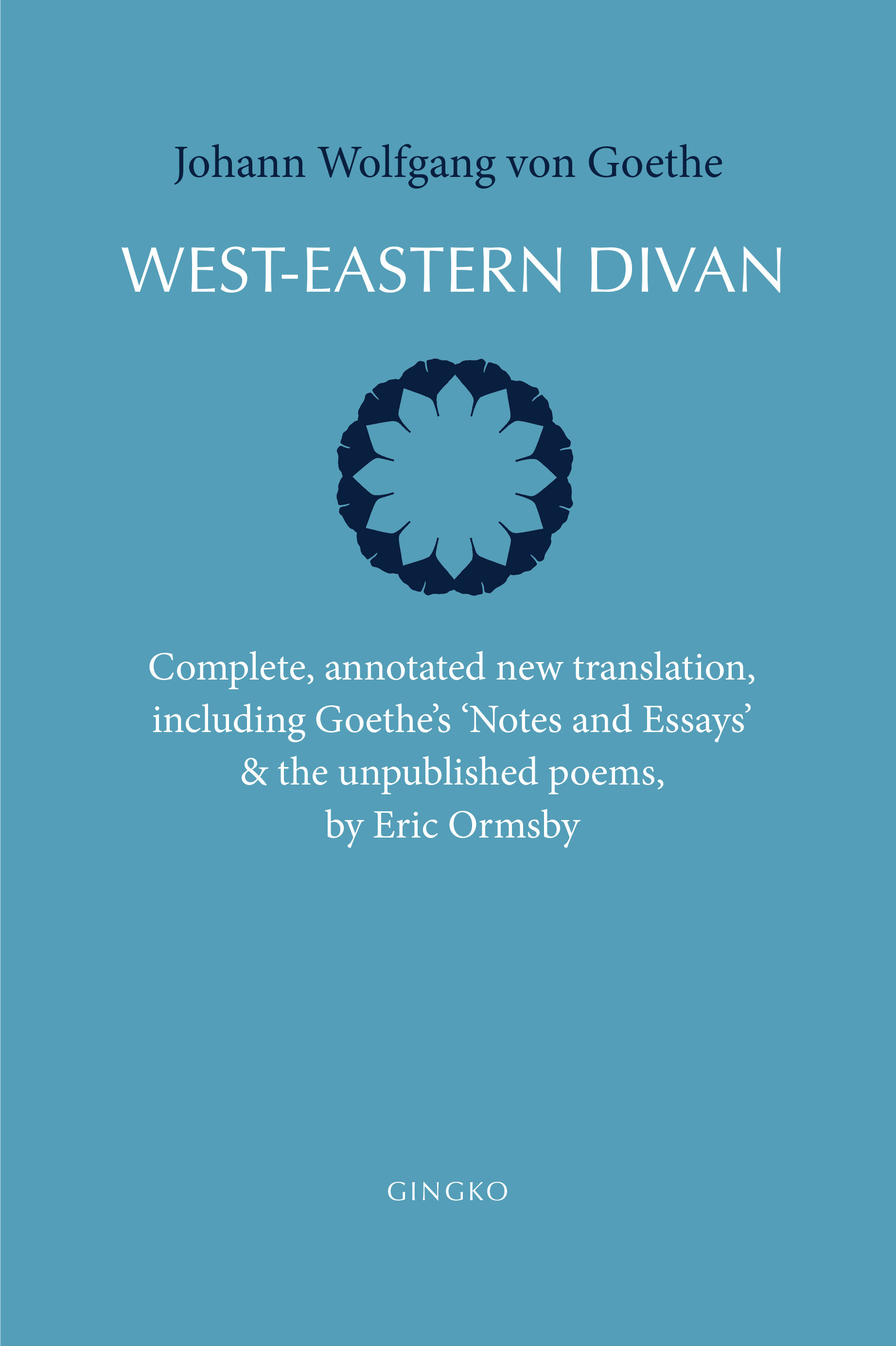 West-Eastern Divan: Complete, annotated new translation, including Goethe's