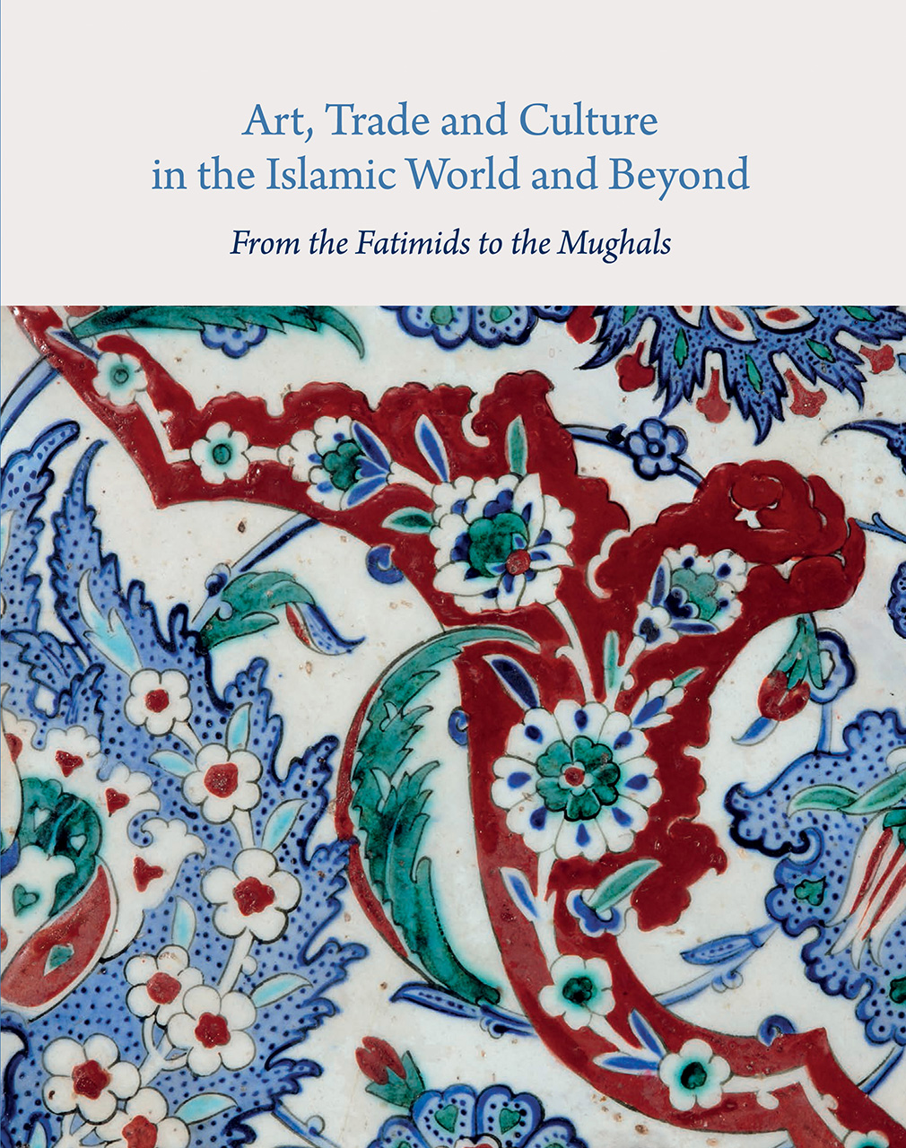 Art, Trade, and Culture in the Islamic World and Beyond: From the Fatimids to the Mughals