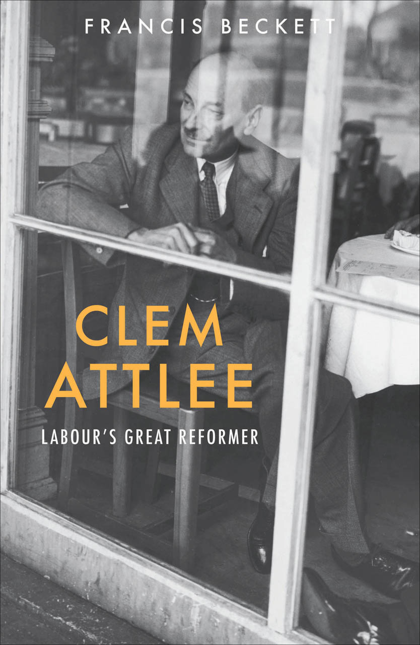 Clem Attlee: Labour's Great Reformer