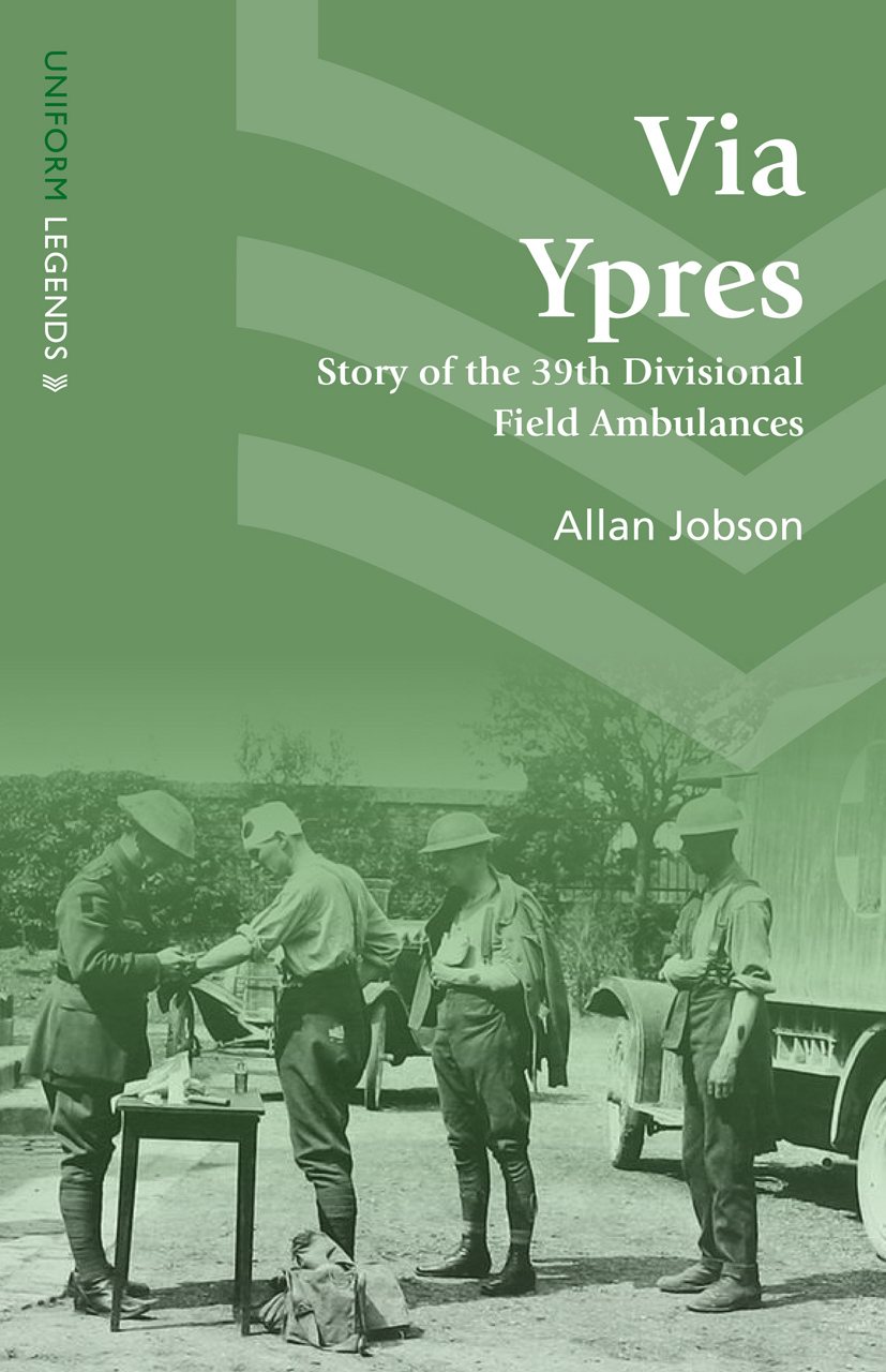 Via Ypres: Story of the 39th Divisional Field Ambulances
