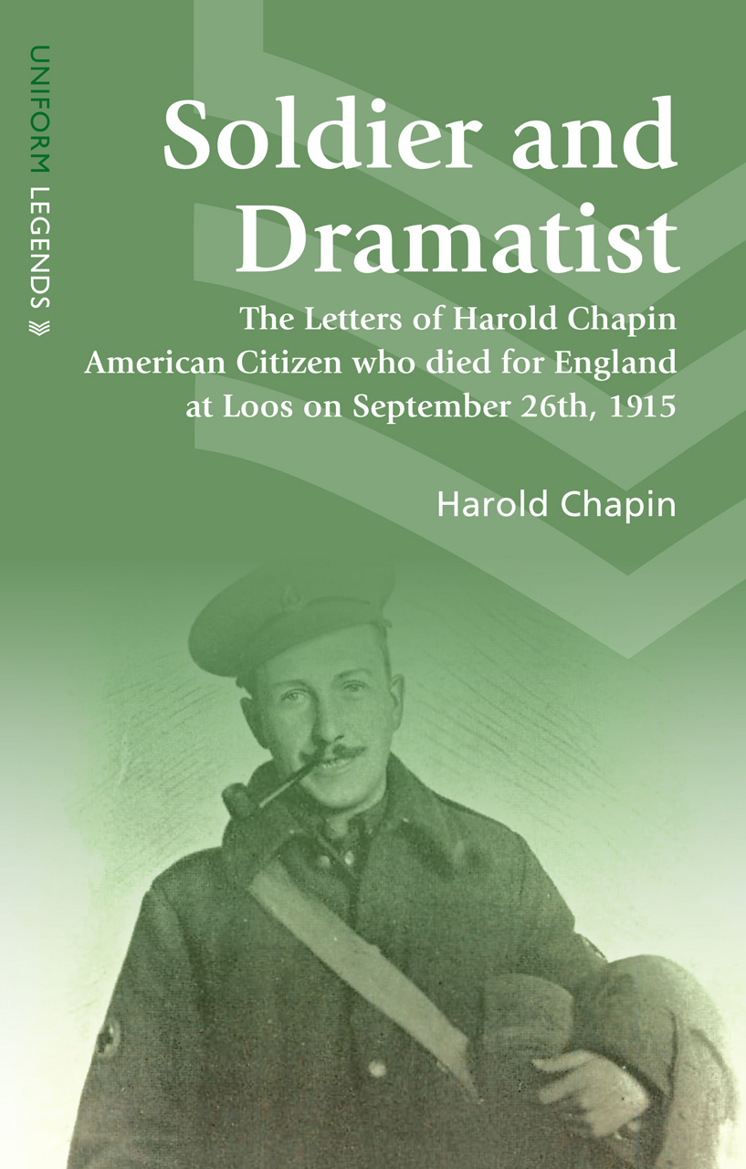 Soldier and Dramatist: The Letters of Harold Chapin American Citizen Who Died for England at Loos on September 26