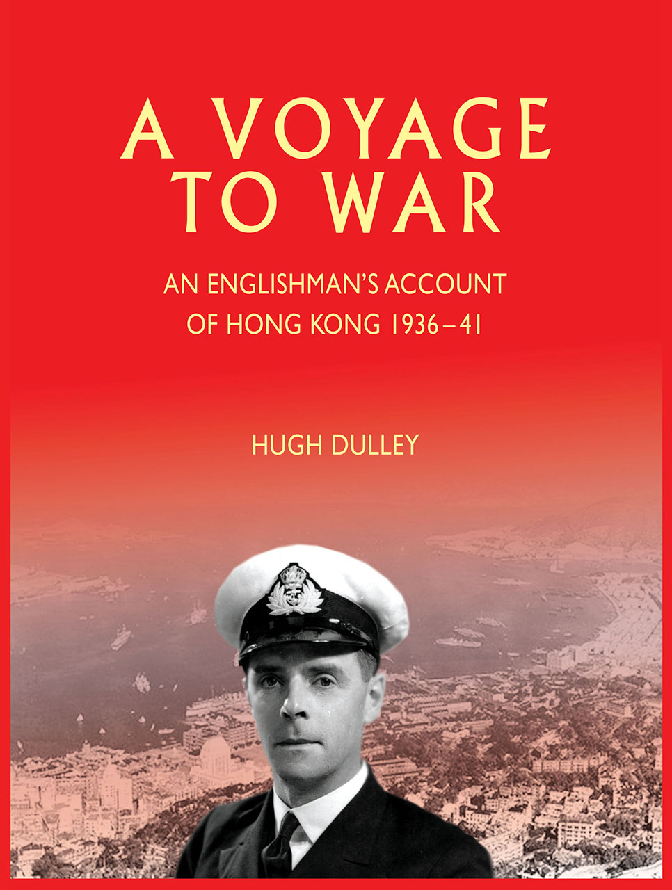 A Voyage to War: An Englishman's Account of Hong Kong, 1936–41