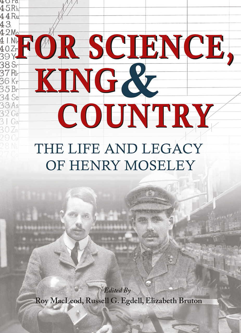For Science, King and Country: The Life and Legacy of Henry Moseley