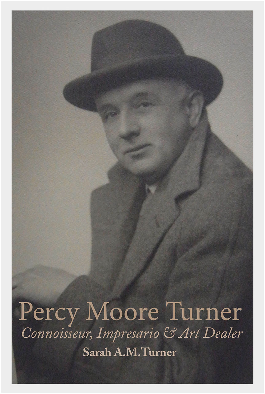 Percy Moore Turner: Connoisseur, Impresario, and Art Dealer