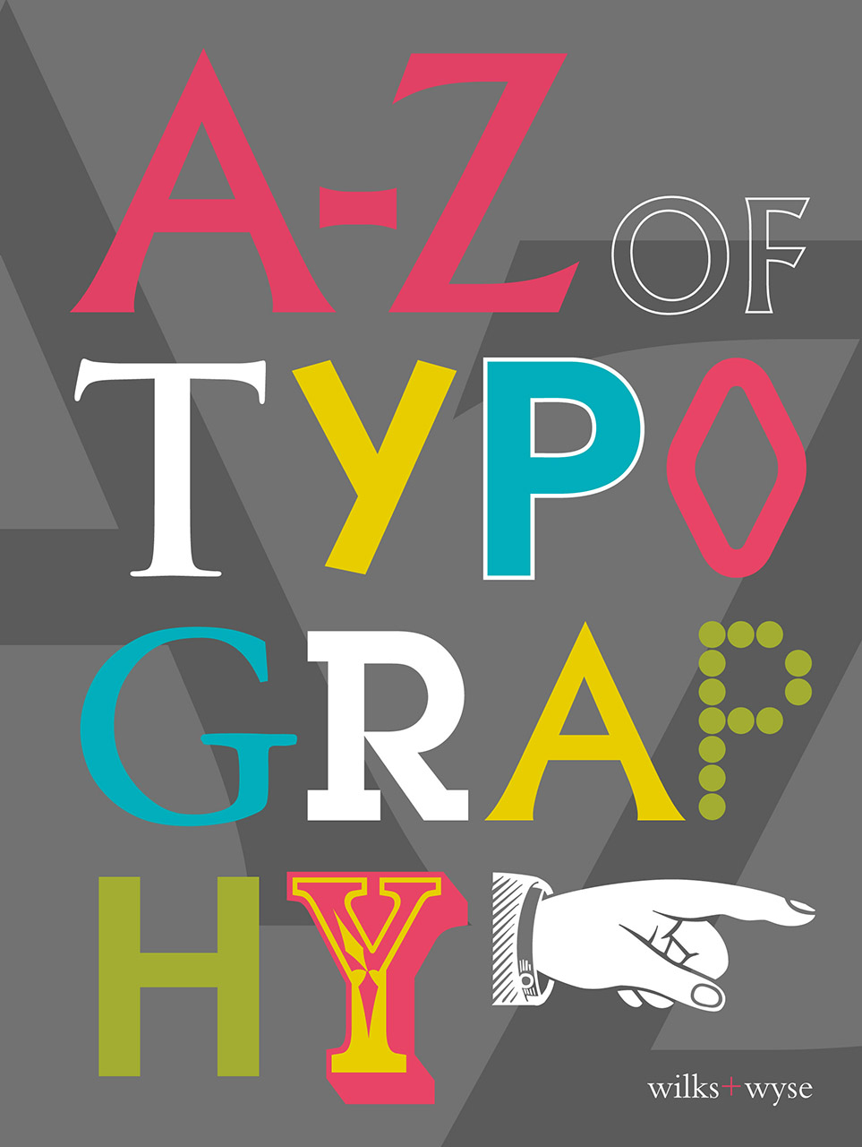 A-Z of Typography: Classification - Anatomy - Toolkit - Attributes