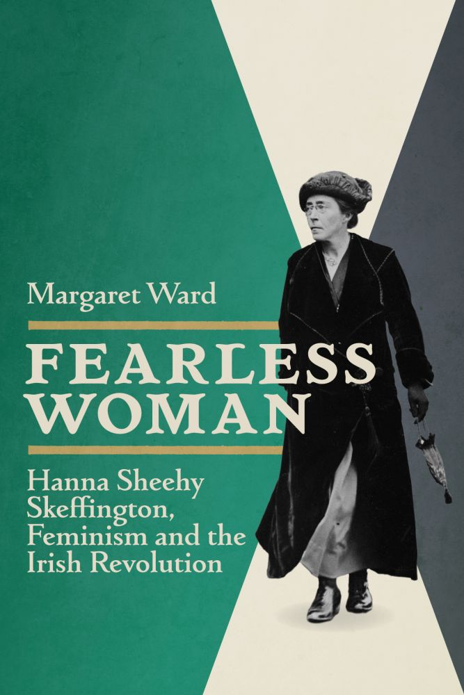Fearless Woman: Hanna Sheehy Skeffington, Feminism and the Irish Revolution