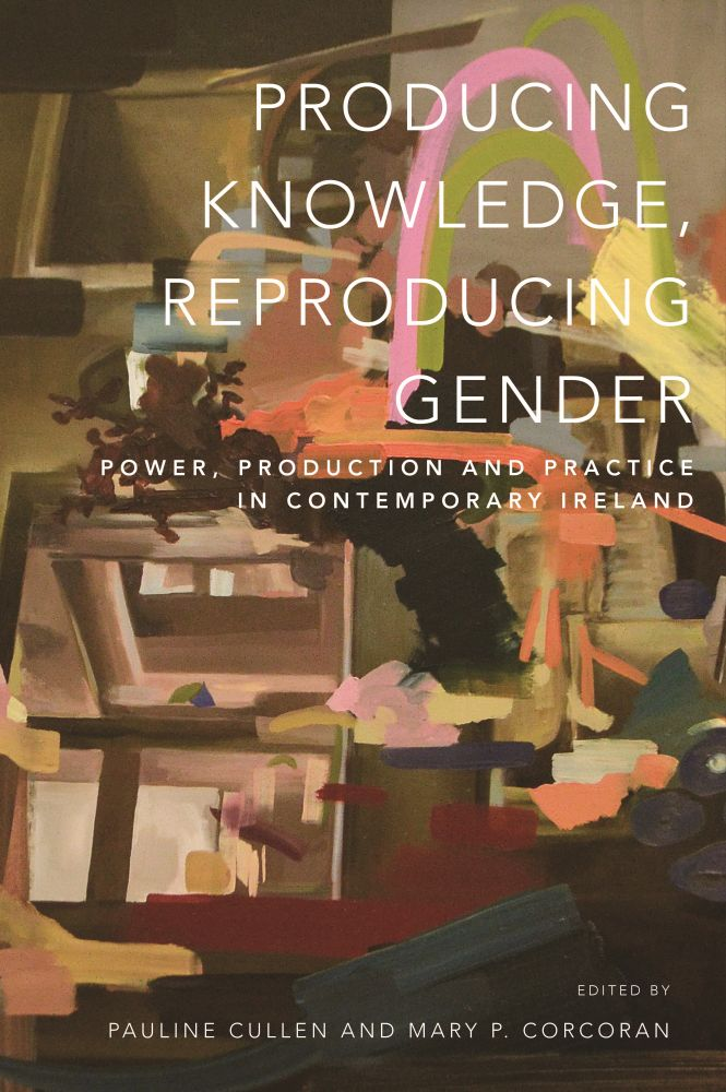 Producing Knowledge, reproducing gender: power, production and practice in contemporary Ireland