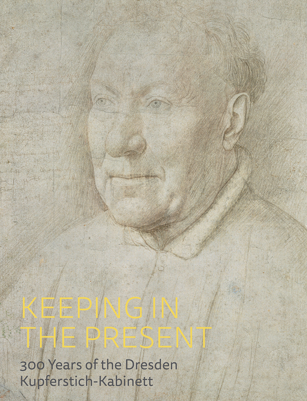 Keeping in the Present: 300 Years of the Dresden Kupferstich-Kabinett