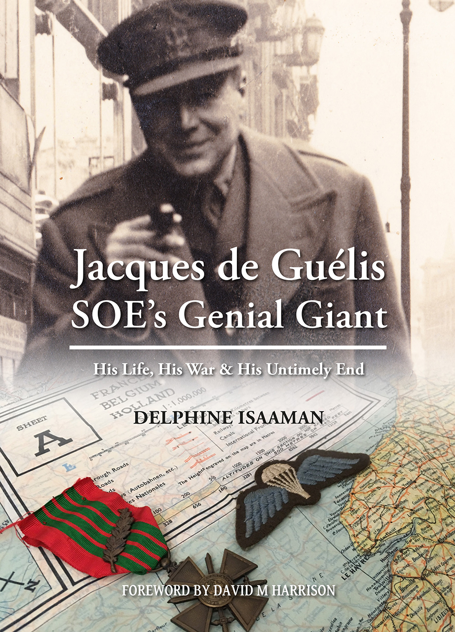 Jacques de Guélis SOE's Genial Giant: His Life, His War & His Untimely End