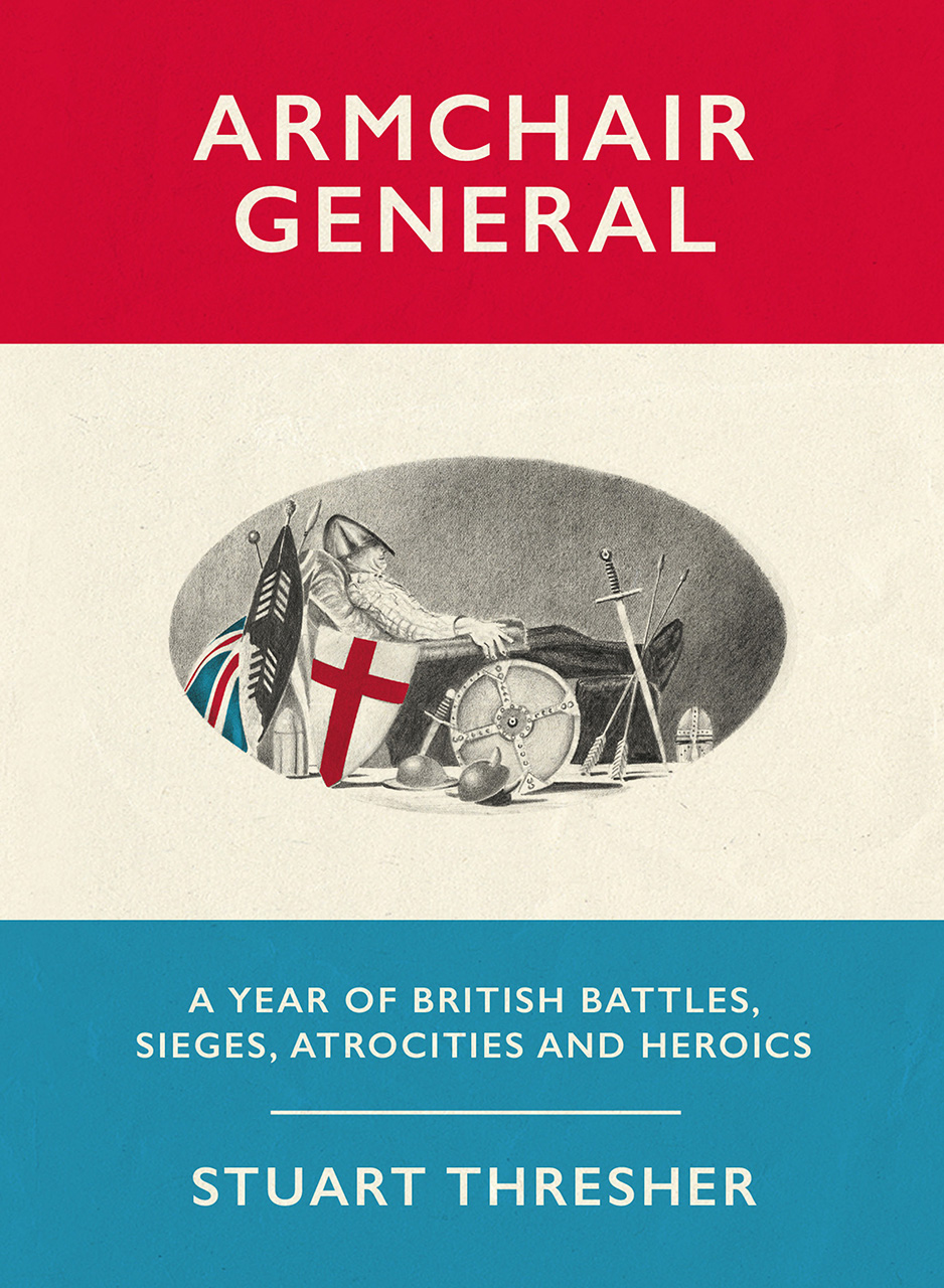 Armchair General: A Year of British Battles, Sieges, Atrocities and Heroics