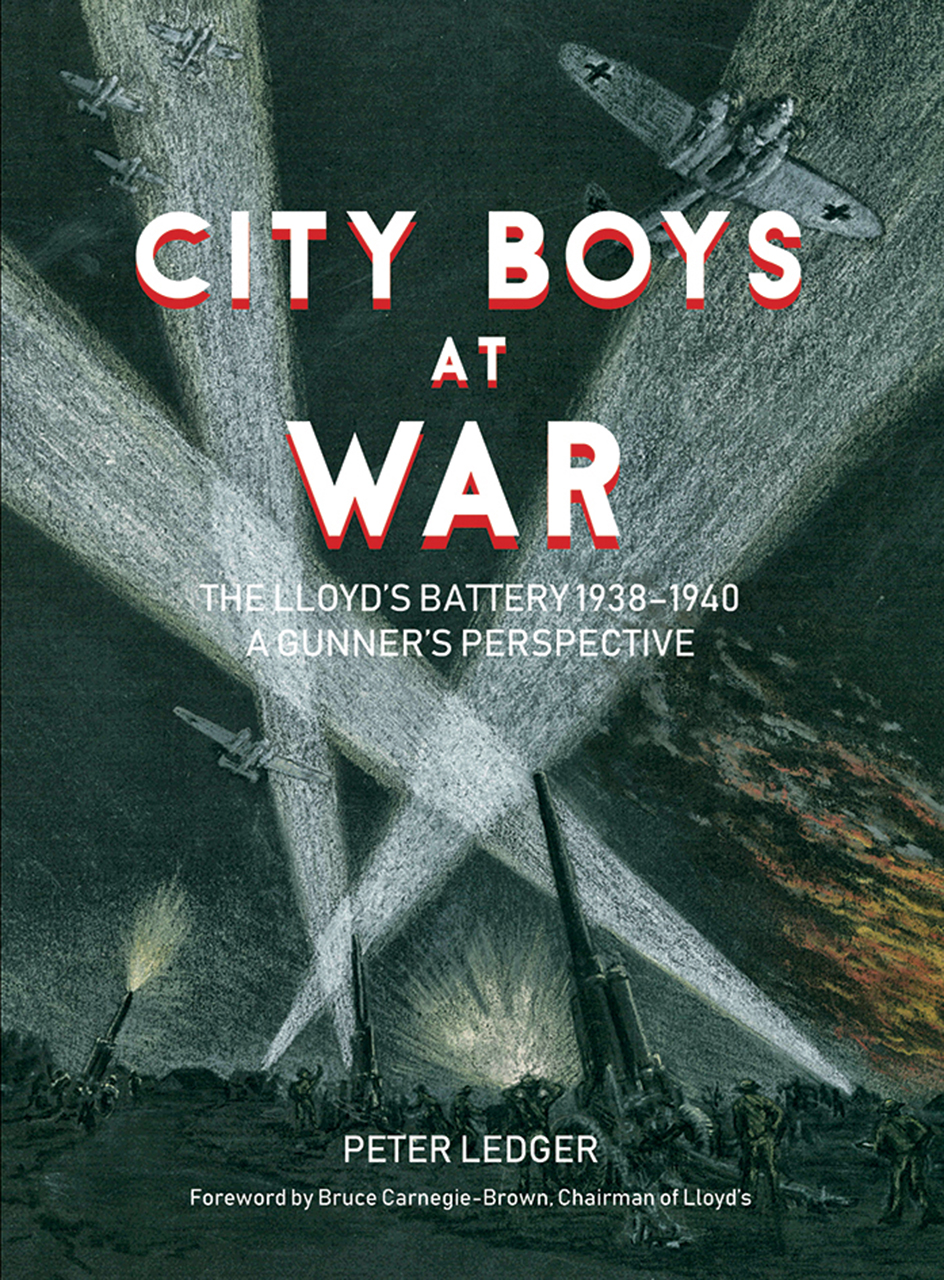 City Boys at War: The Lloyd's Battery 1938–1940: A Gunner's Perspective