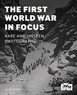 The First World War in Focus: Rare and Unseen Photographs