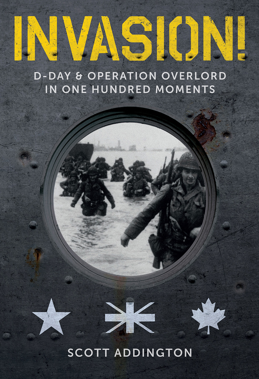 Invasion!: D-Day & Operation Overlord in One Hundred Moments