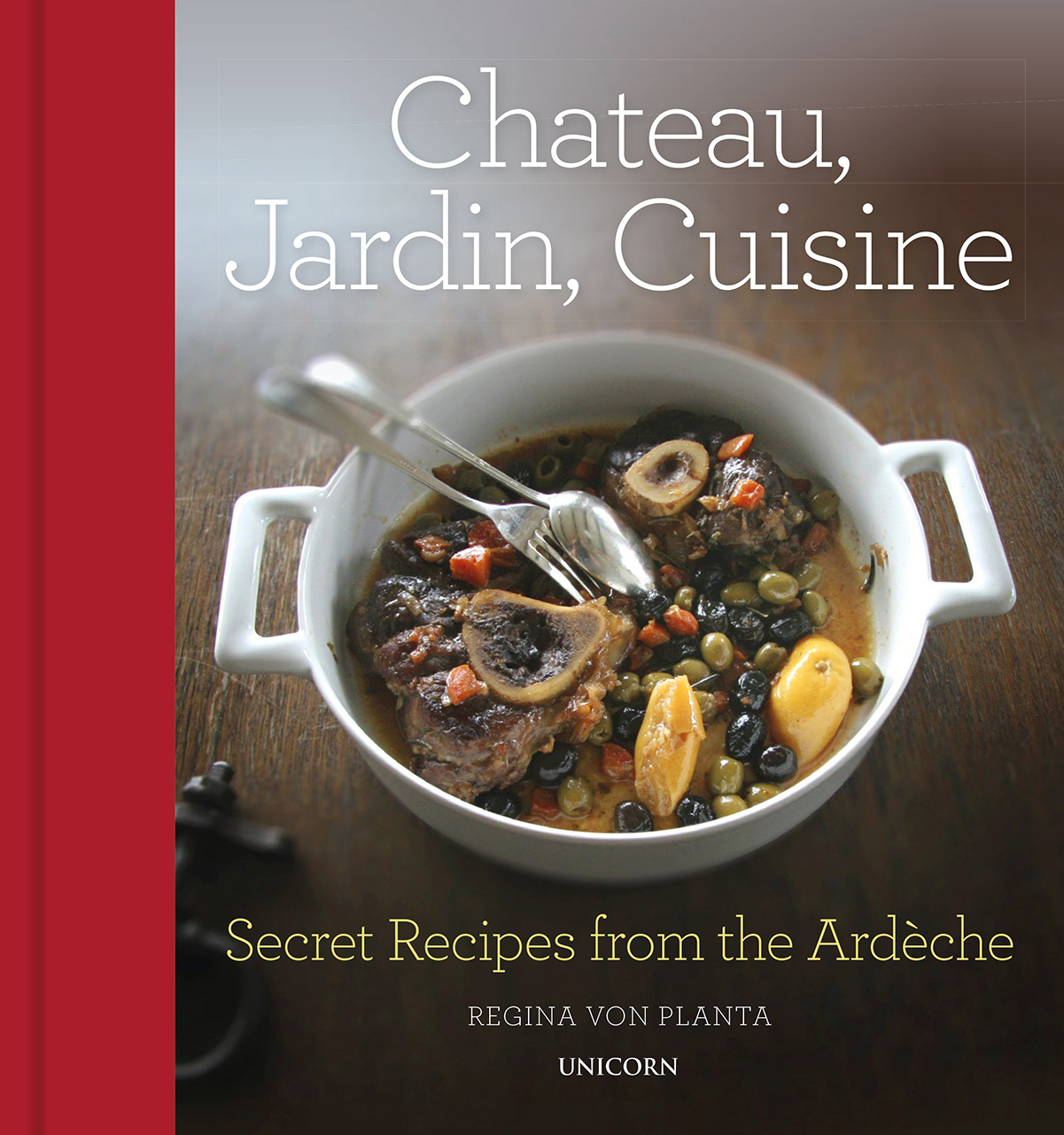 Chateau, Jardin, Cuisine: Secret Recipes from the Ardèche
