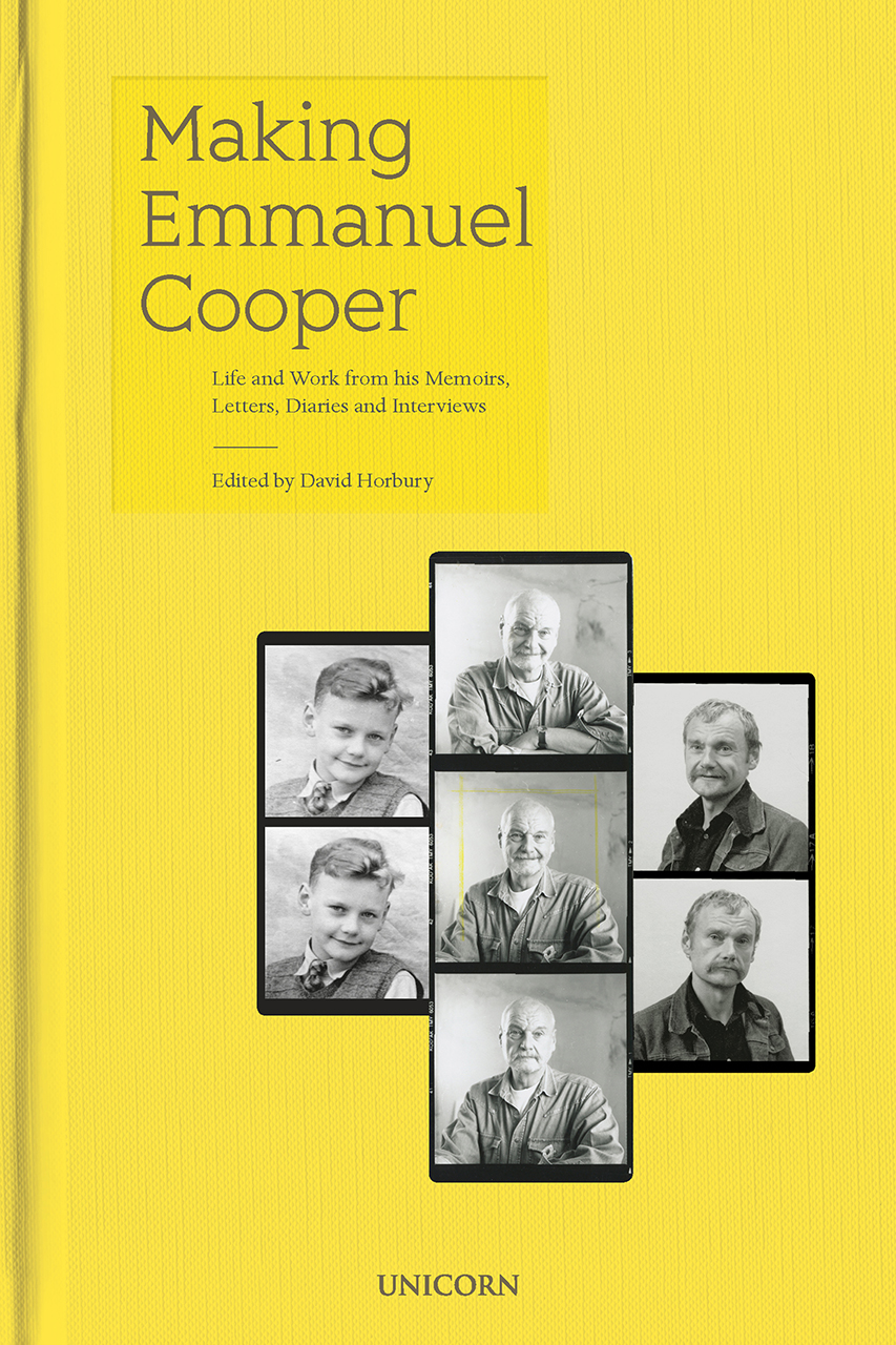 Making Emmanuel Cooper: Life and Work from his Memoirs, Letters, Diaries and Interviews