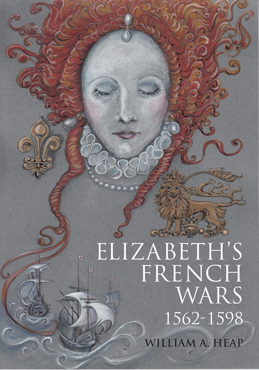 Elizabeth's French Wars, 1562–1598: English Intervention in the French Wars of Religion