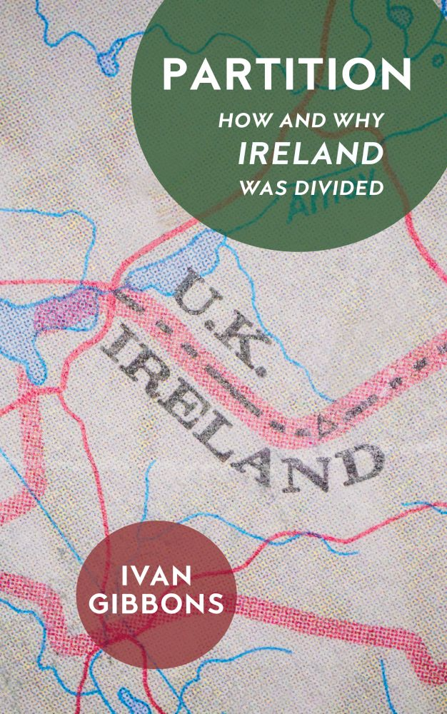 Partition: How and Why Ireland was Divided