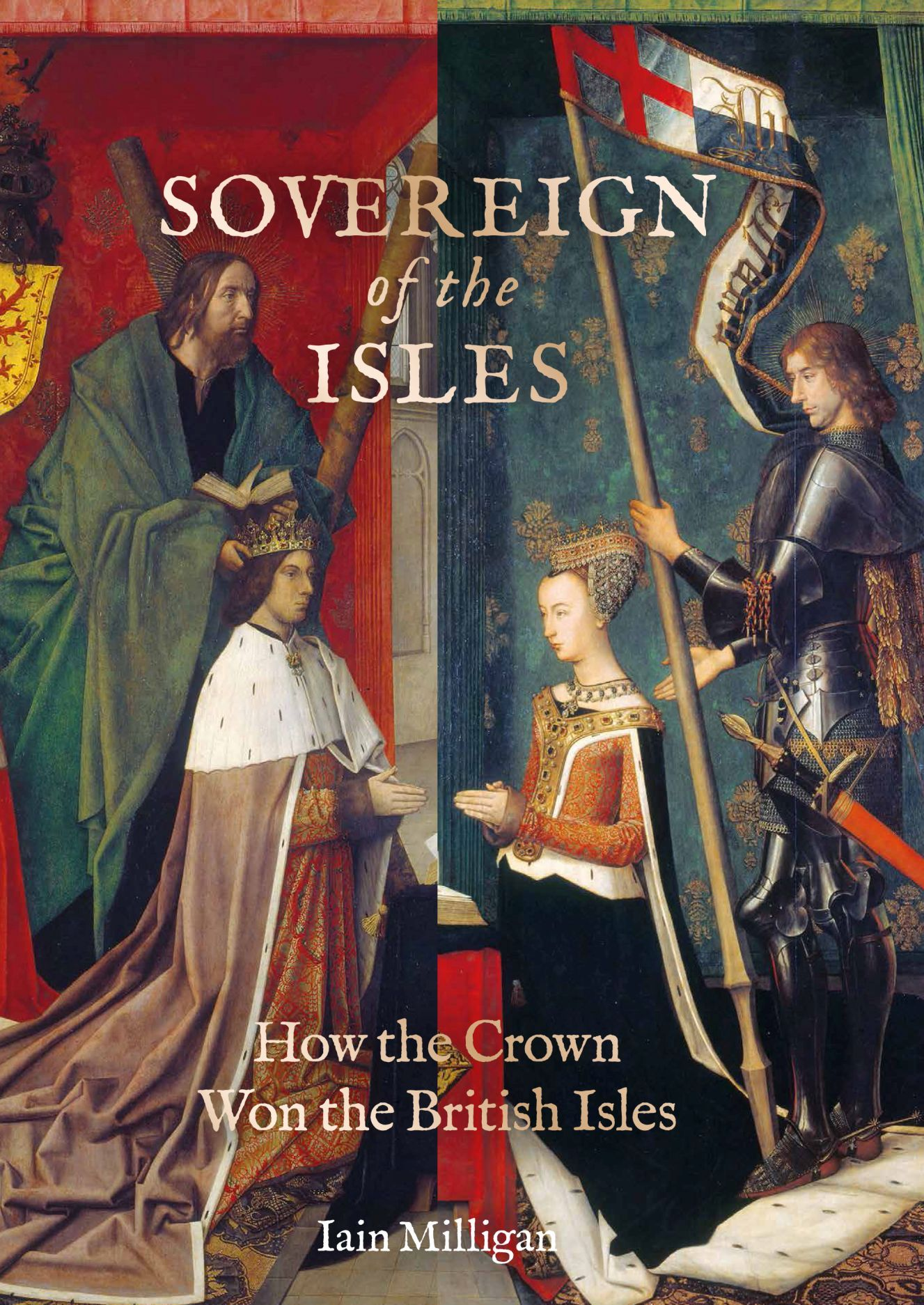 Sovereign of the Isles: How the Crown Won the British Isles