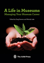 A Life in Museums: Managing Your Museum Career