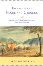 The Complete House and Grounds: Learning from Andrew Jackson Downing's Domestic Architecture