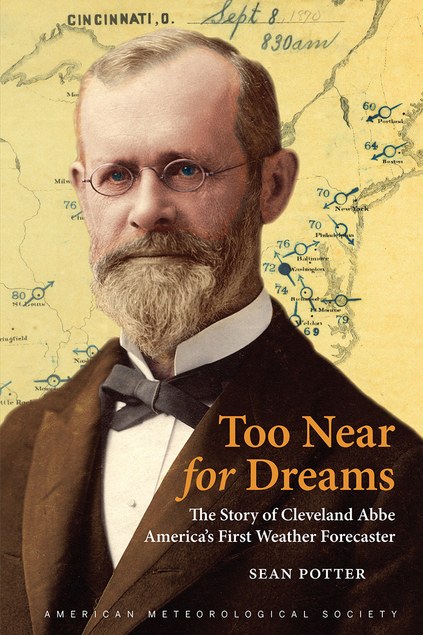Too Near for Dreams: The Story of Cleveland Abbe, America's First Weather Forecaster