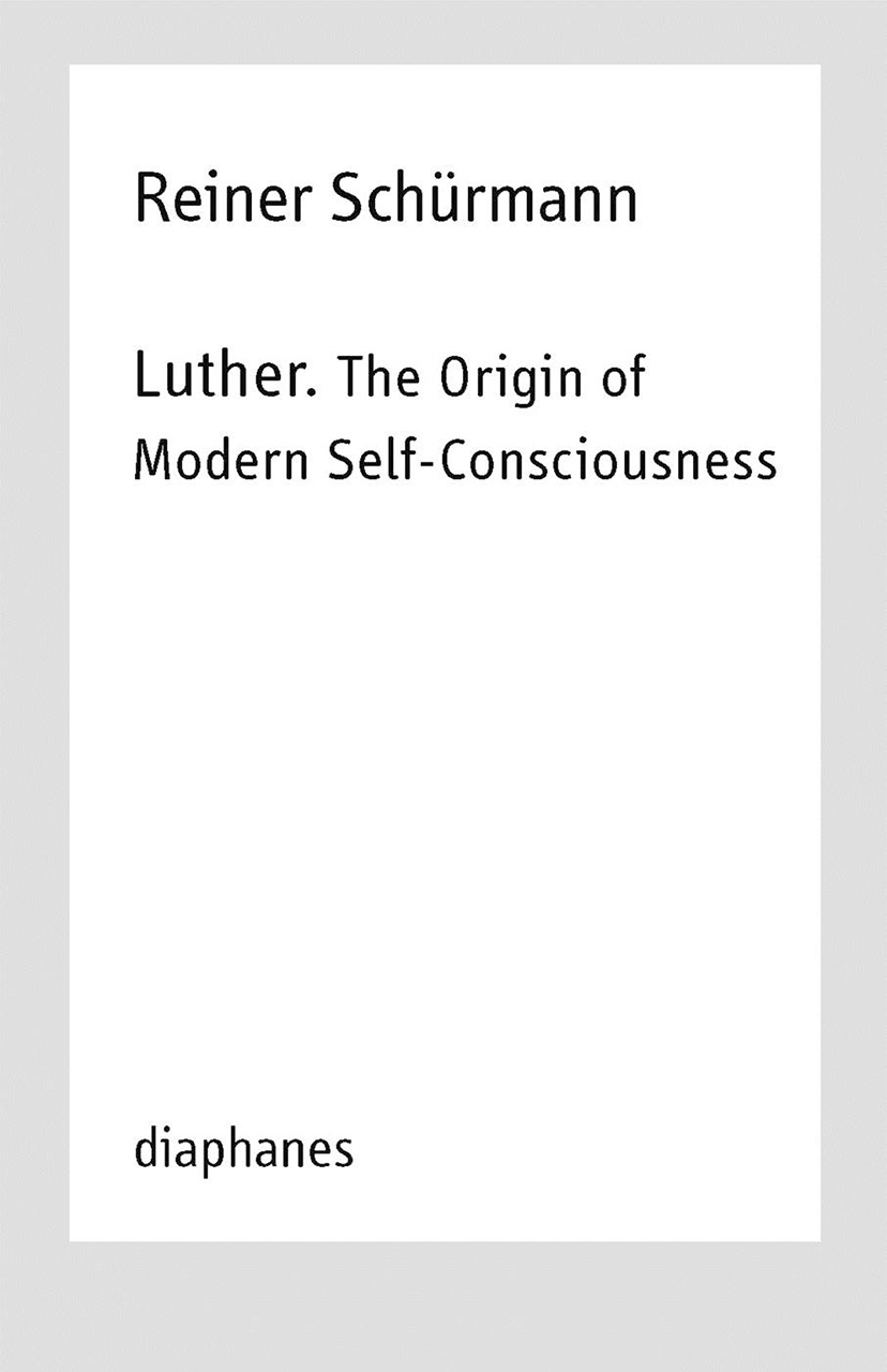 Luther. The Origin of Modern Self-Consciousness: Reiner Schürmann Lecture Notes