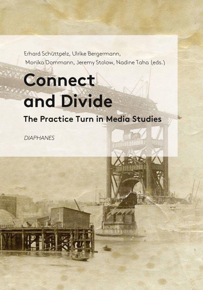 Connect and Divide: The Practice Turn in Media Studies