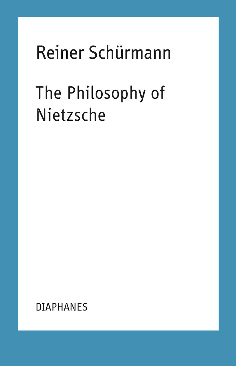 The Philosophy of Nietzsche: Reiner Schürmann Lecture Notes