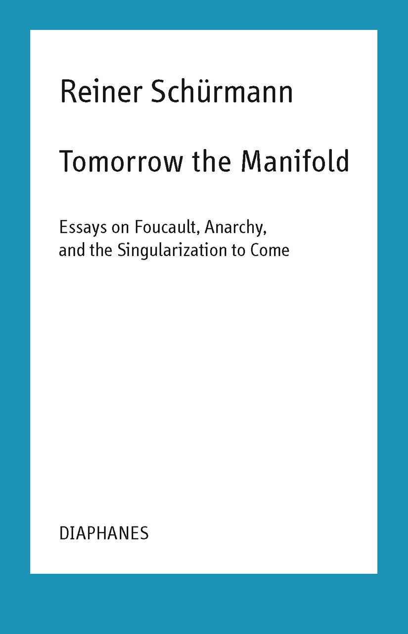 Tomorrow the Manifold: Essays on Foucault, Anarchy, and the Singularization to Come