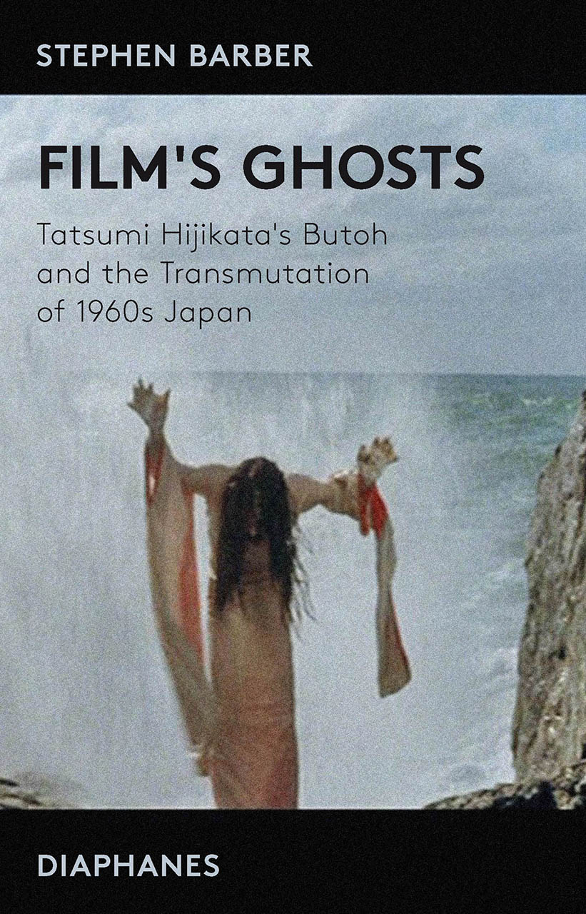 Film's Ghosts: Tatsumi Hijikata's Butoh and the Transmutation of 1960s Japan