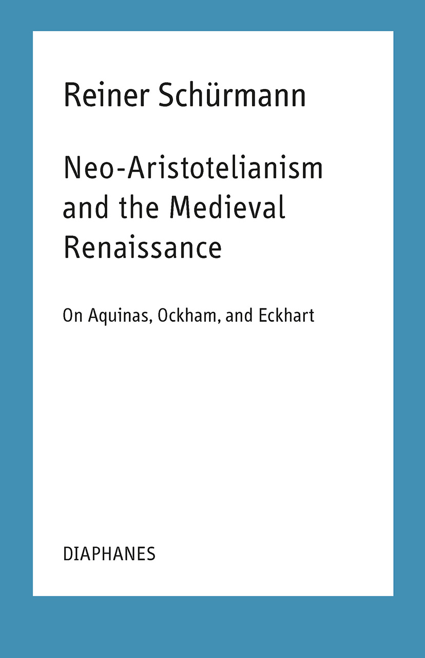 Neo-Aristotelianism and the Medieval Renaissance: On Aquinas, Ockham, and Eckhart