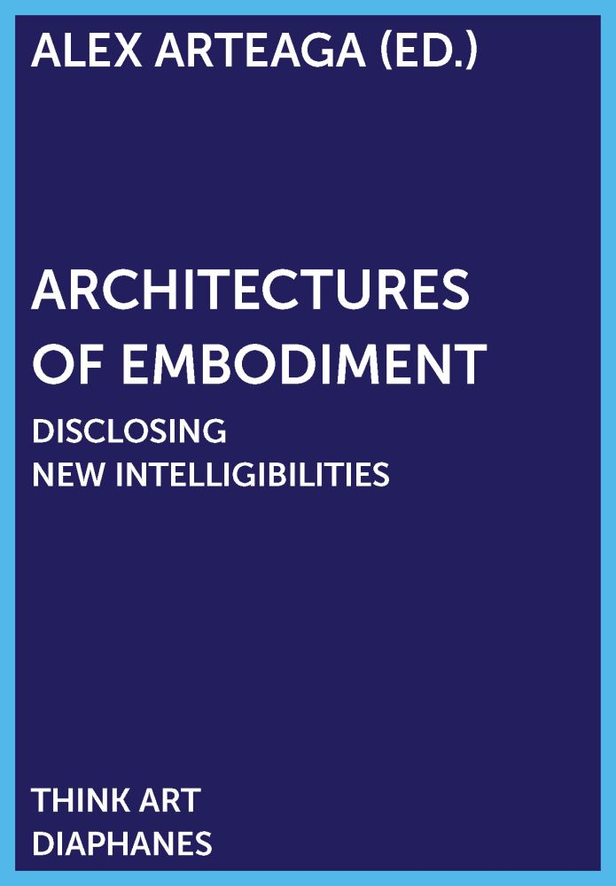 Architectures of Embodiment: Disclosing New Intelligibilities
