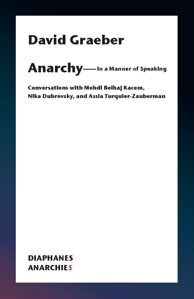 Anarchy—In a Manner of Speaking: Conversations with Mehdi Belhaj Kacem, Nika Dubrovsky, and Assia Turquier-Zauberman