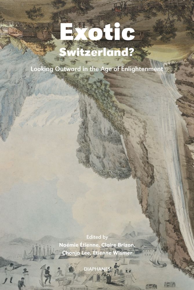 Exotic Switzerland?: Looking Outward in the Age of Enlightenment