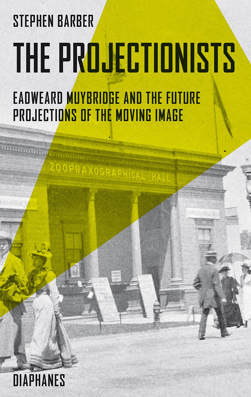 The Projectionists: Eadweard Muybridge and the Future Projections of the Moving Image