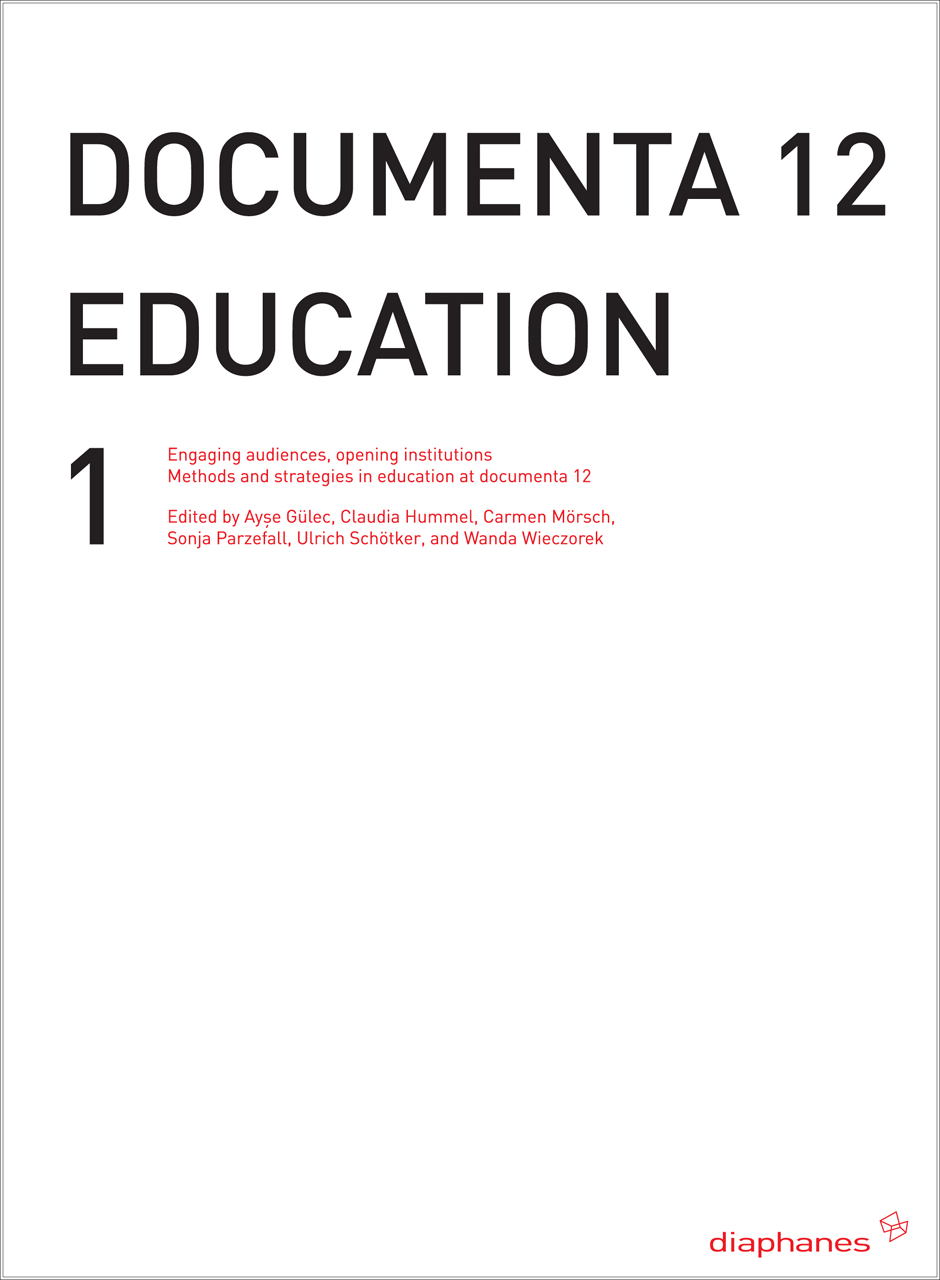 documenta 12 education I: Engaging audiences, opening institutions Methods and strategies in education at documenta 12