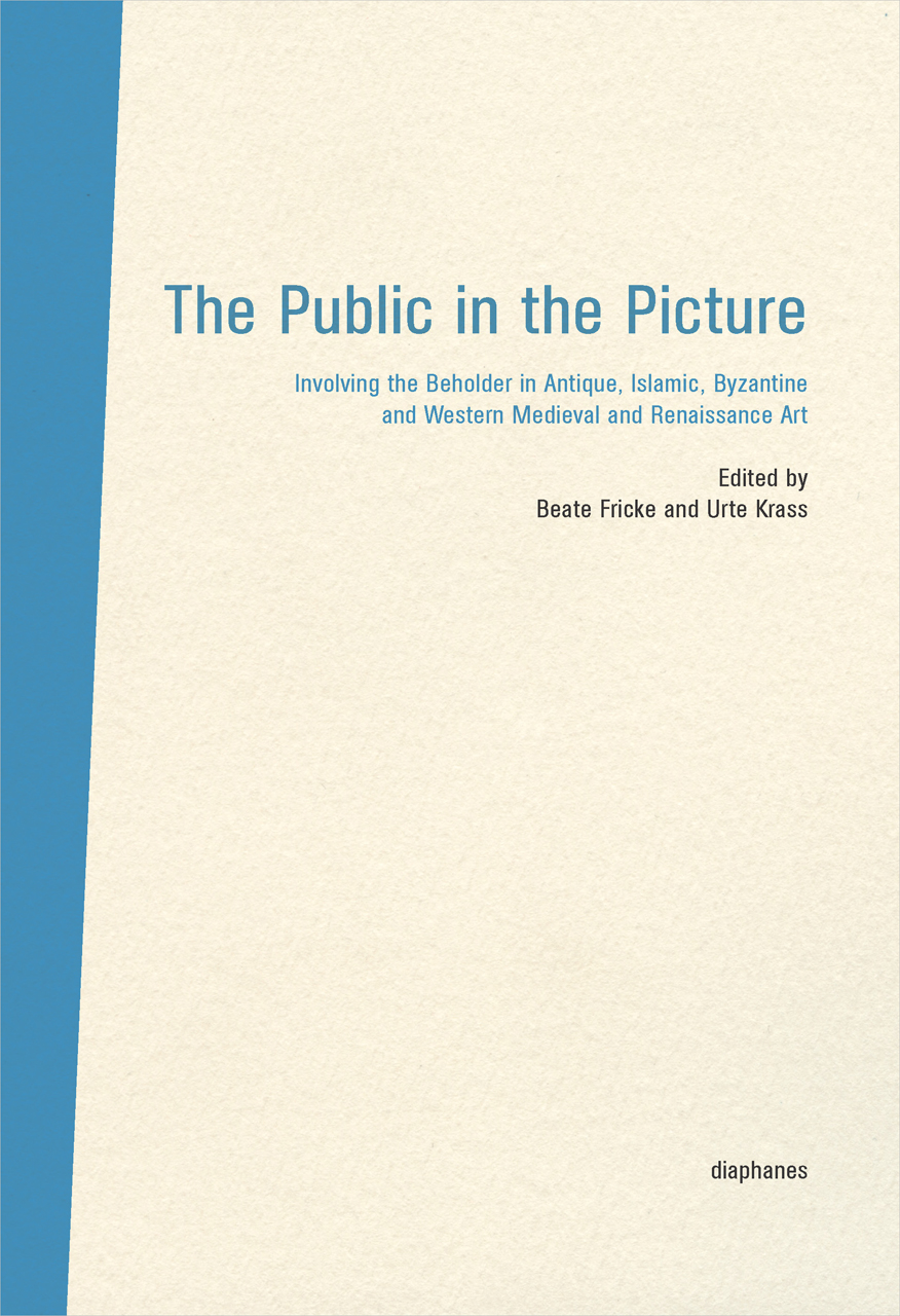 The Public in the Picture: Involving the Beholder in Antique, Islamic, Byzantine, Western Medieval and Renaissance Art