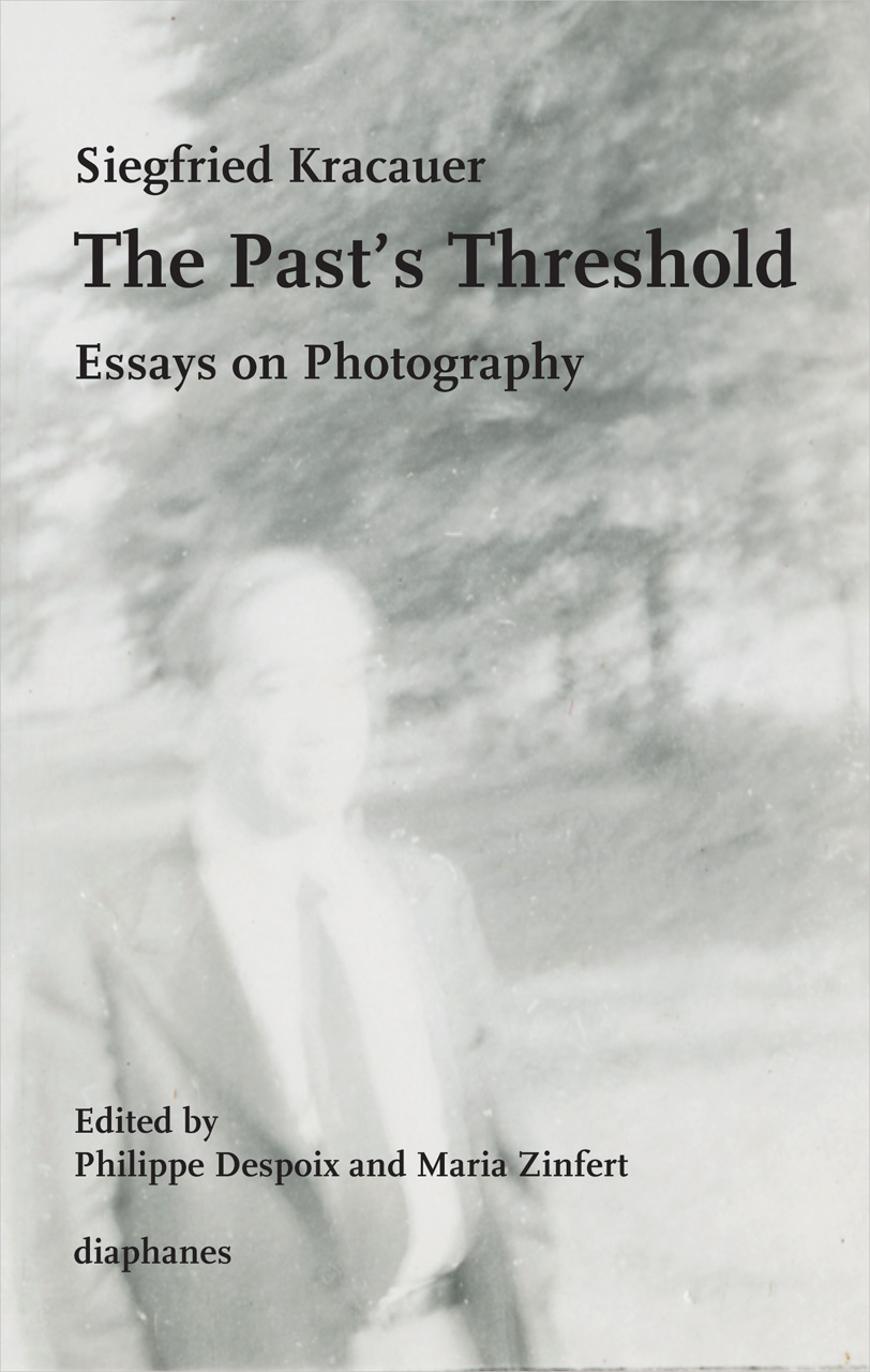 The Pasts Threshold Essays On Photography Kracauer Zinfert Despoix Essays On Photography Siegfried Kracauer The Pasts Threshold