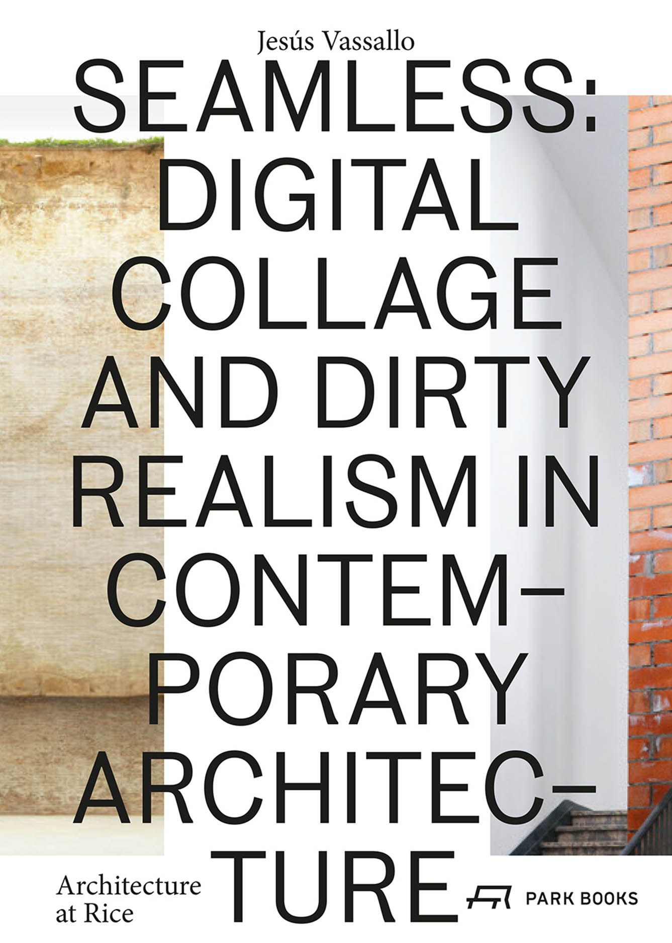 Seamless: Digital Collage and Dirty Realism in Contemporary Architecture