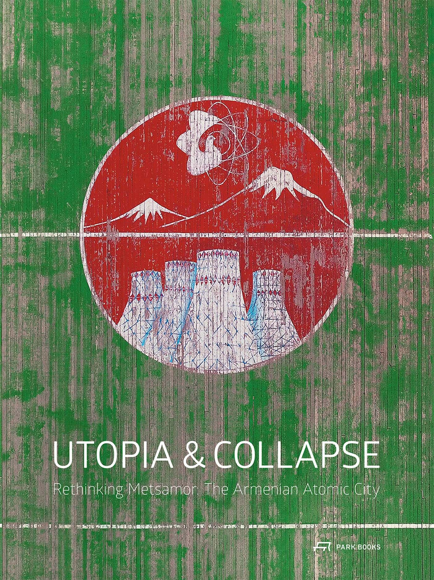Utopia and Collapse: Rethinking Metsamor – the Armenian Atomic City