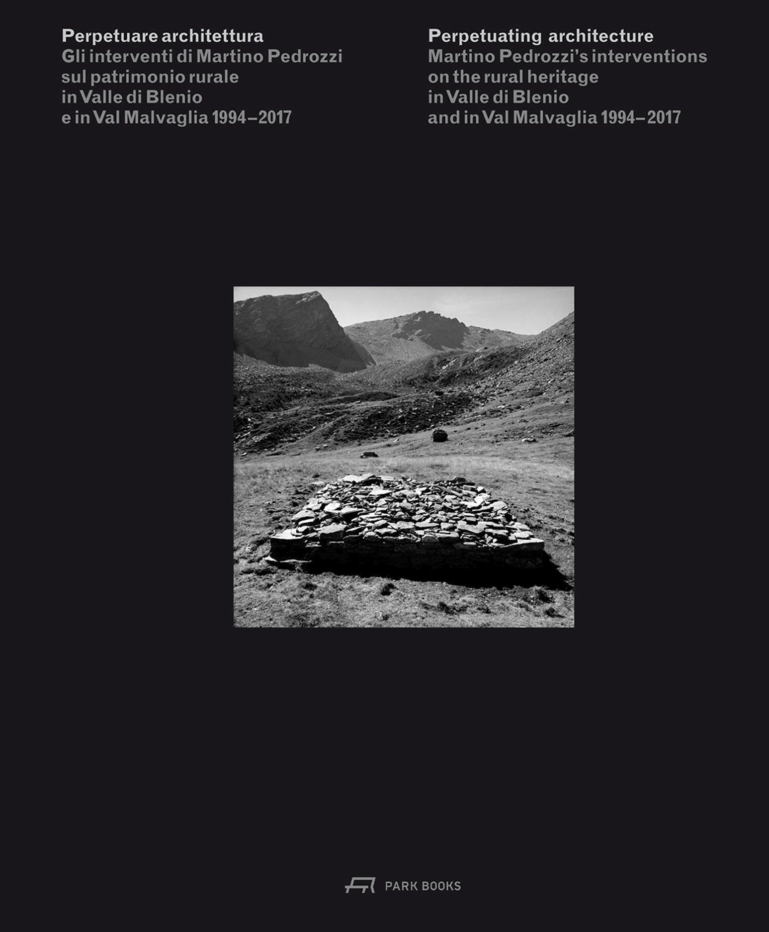Perpetuating Architecture: Martino Pedrozzi's Interventions on the Rural Heritage in Valle di Blenio and in Val Malvaglia 1994– 2017