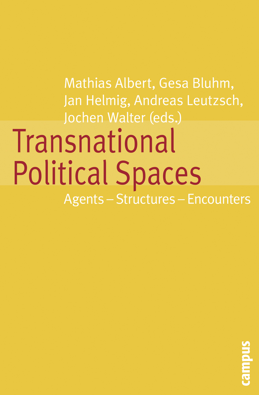 Transnational Political Spaces: Agents - Structures - Encounters