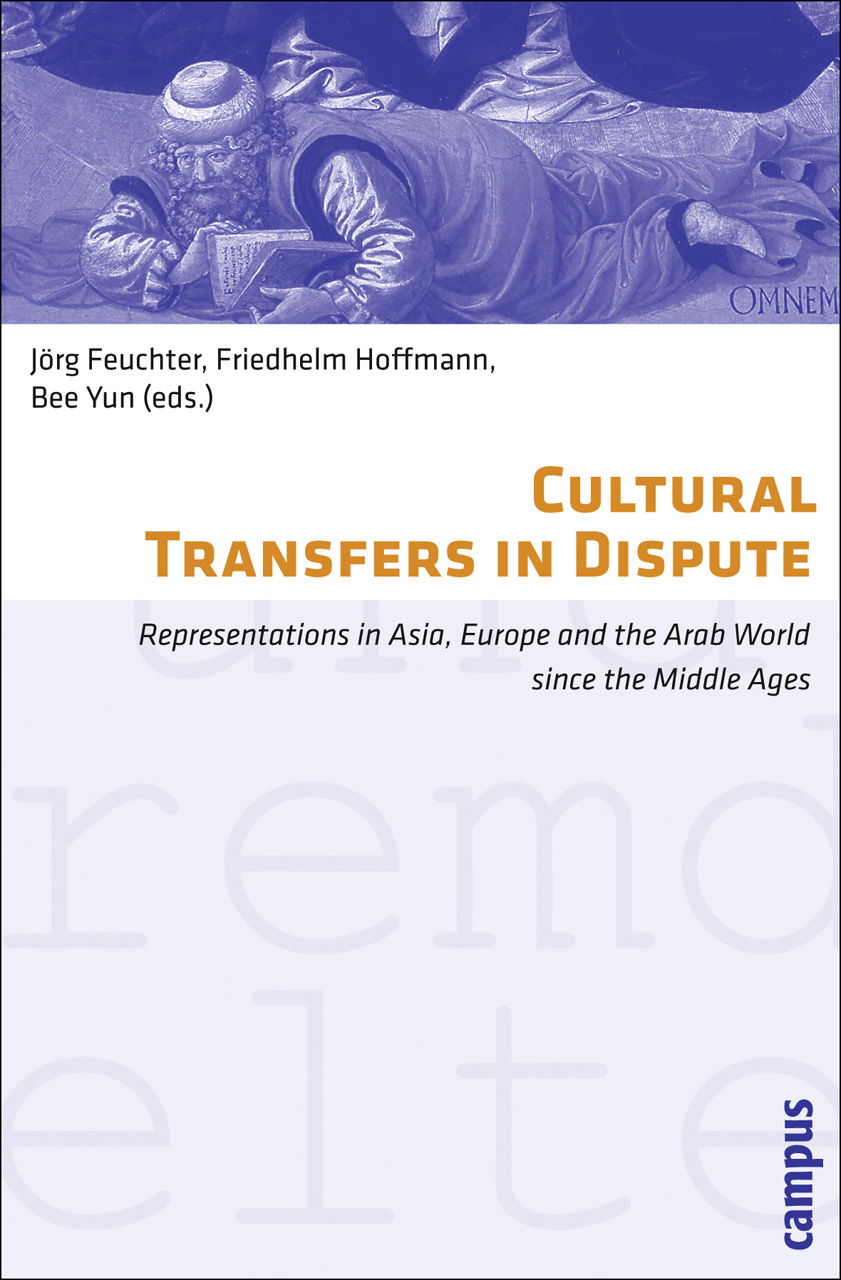 Cultural Transfers in Dispute: Representations in Asia, Europe and the Arab World since the Middle Ages