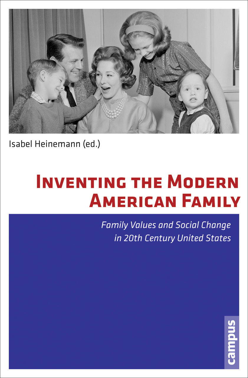 Inventing the Modern American Family: Family Values and Social Change in 20th Century United States