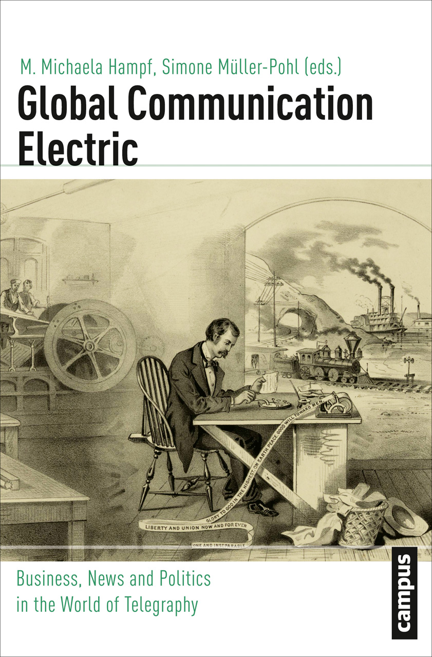 Global Communication Electric: Business, News and Politics in the World of Telegraphy