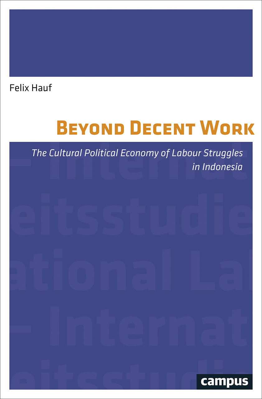 Beyond Decent Work: The Cultural Political Economy of Labour Struggles in Indonesia