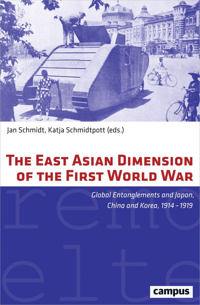 The East Asian Dimension of the First World War: Global Entanglements and Japan, China and Korea, 1914–1919