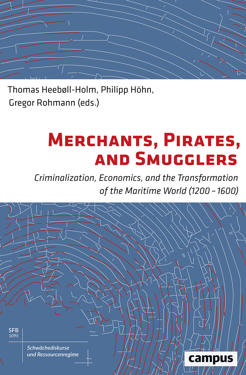 Merchants, Pirates, and Smugglers: Criminalization, Economics, and the Transformation of the Maritime World (1200–1600)