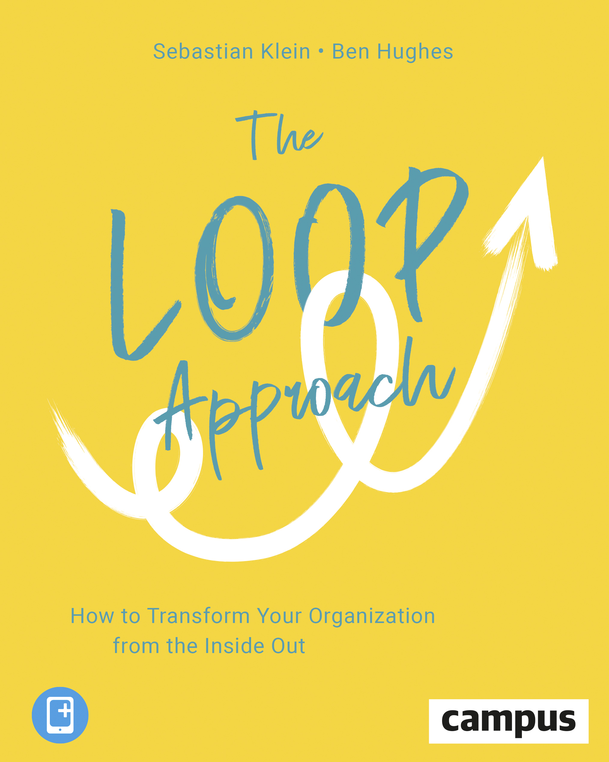 The Loop Approach: How to Transform Your Organization from the Inside Out