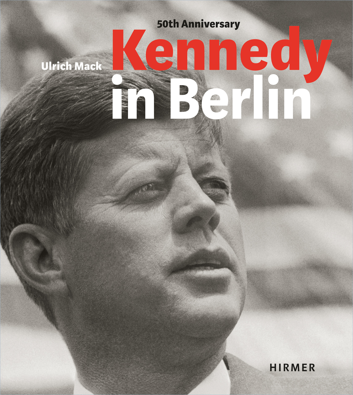 Kennedy in Berlin: Photographs by Ulrich Mack